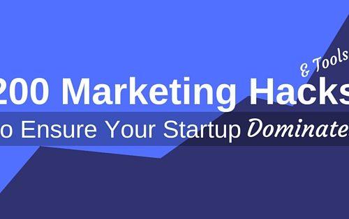 200 Marketing Hacks to Ensure Your Startup Dominates